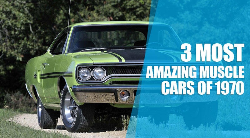 3 most amazing muscle cars of 1970